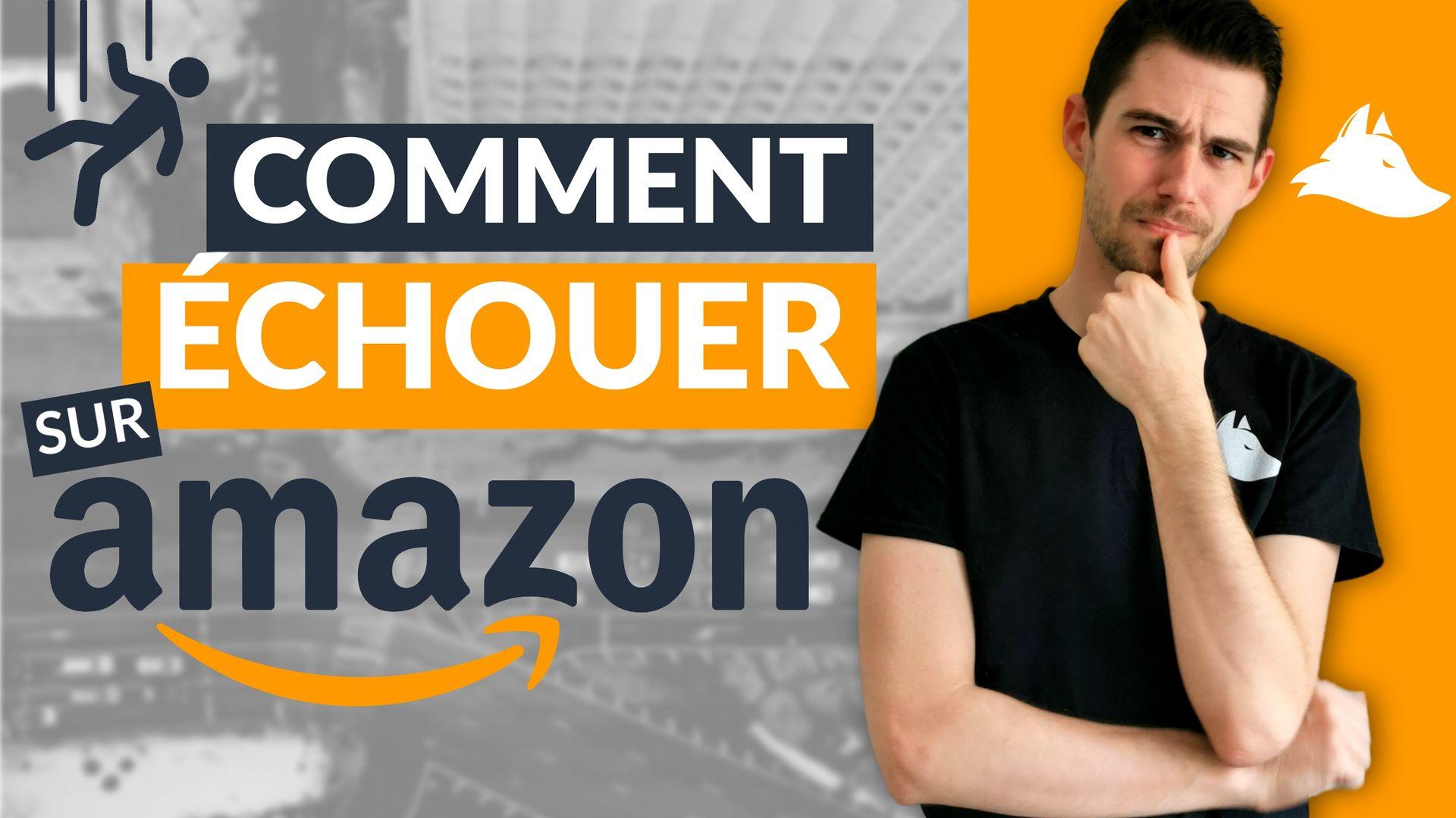 Comment ÉCHOUER sur Amazon FBA ?