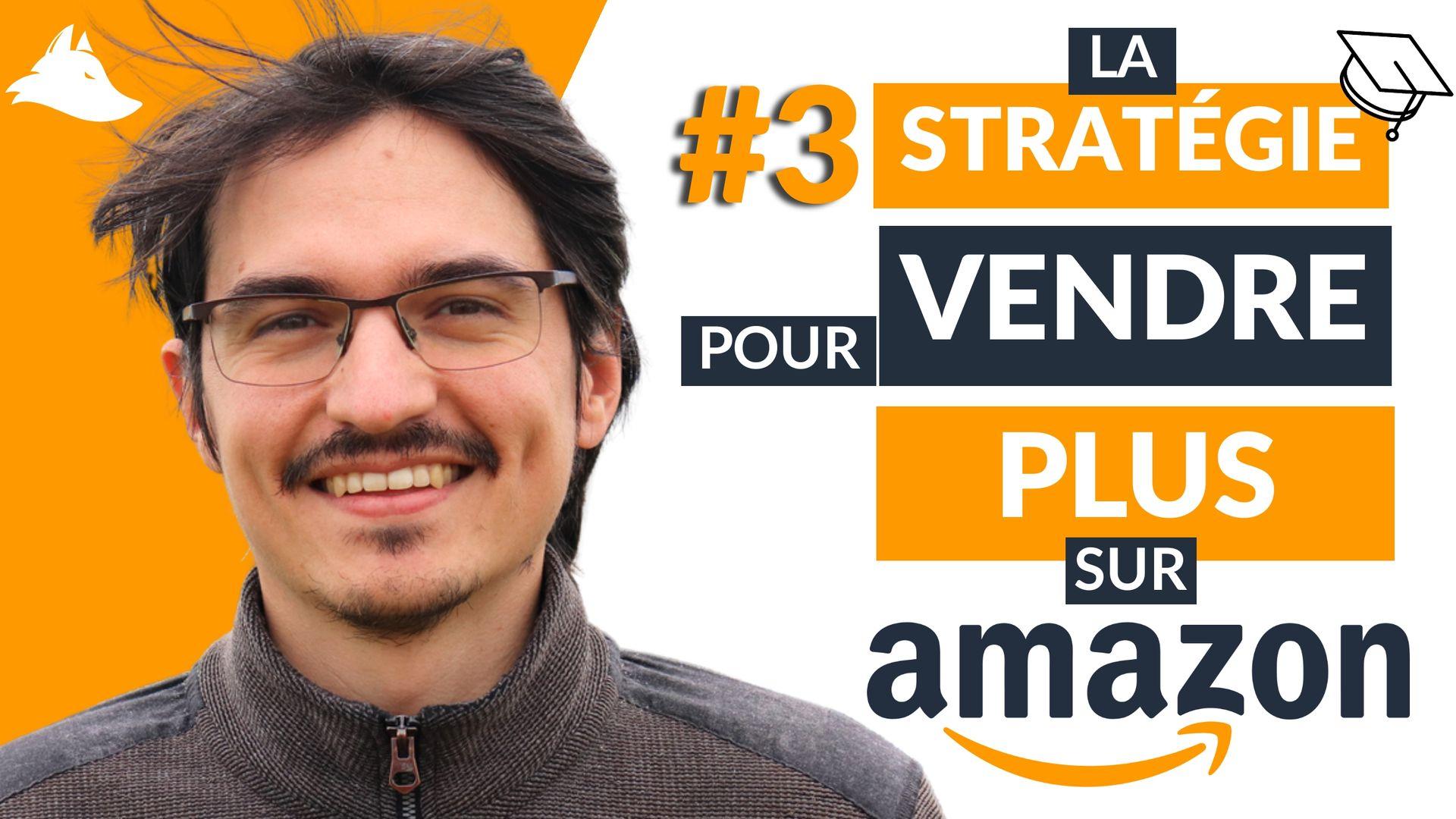 La stratégie pour VENDRE PLUS sur Amazon FBA – Mini-formation Intellifox – 3/4